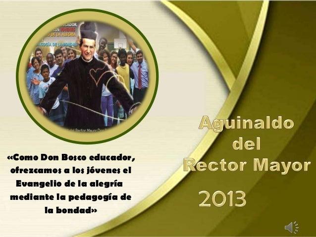 «Como Don Bosco educador, ofrezcamos a los jóvenes el  Evangelio de la alegría mediante la pedagogía de        la bondad»