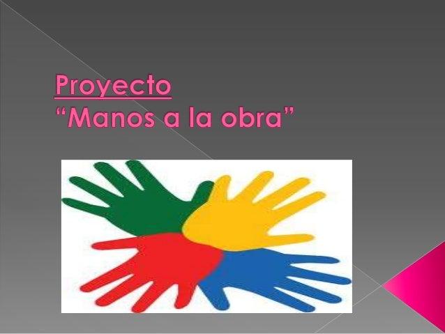 """  El presente proyecto denominado """"MANOS A LA OBRA"""" está dirigido a los alumnos de segundo año tercera división de la ins..."""