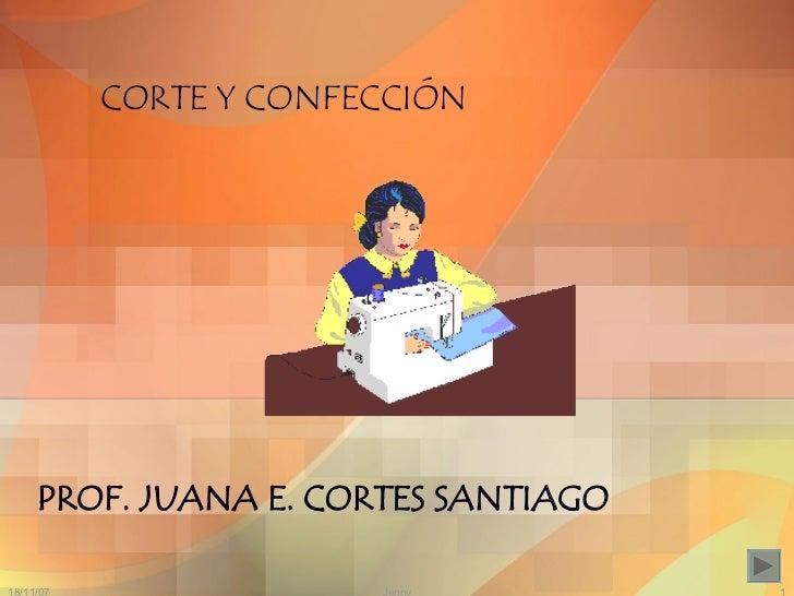 CORTE Y CONFECCIÓN PROF. JUANA E. CORTES SANTIAGO