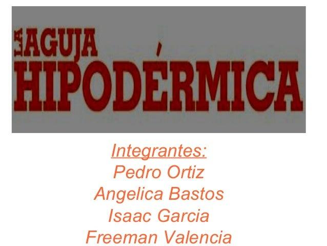Integrantes: Pedro Ortiz Angelica Bastos Isaac Garcia Freeman Valencia