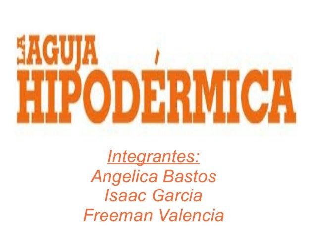Integrantes: Angelica Bastos Isaac Garcia Freeman Valencia
