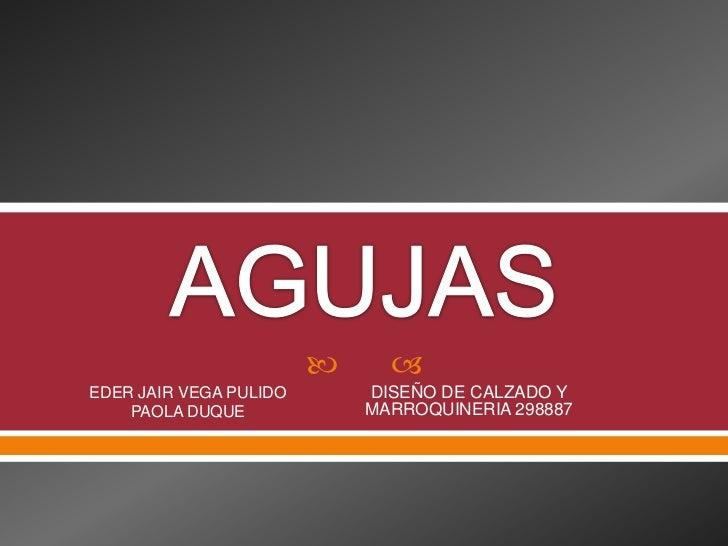      EDER JAIR VEGA PULIDO       DISEÑO DE CALZADO Y    PAOLA DUQUE             MARROQUINERIA 298887