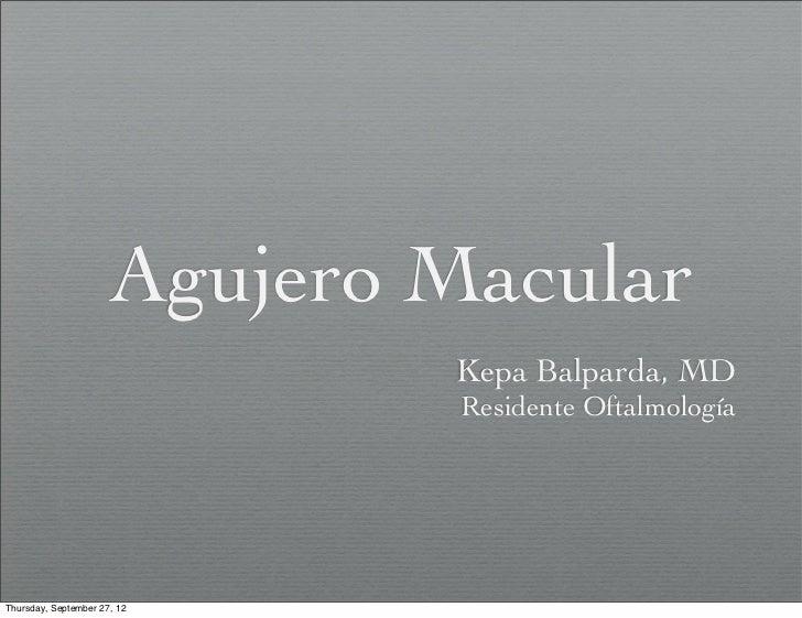 Agujero Macular                              Kepa Balparda, MD                               Residente OftalmologíaThursda...