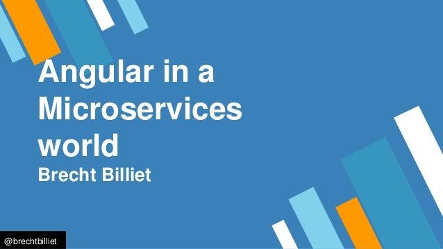 Angular in a Microservices world Brecht Billiet @brechtbilliet