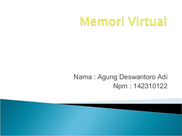 Nama : Agung Deswantoro Adi Npm : 142310122