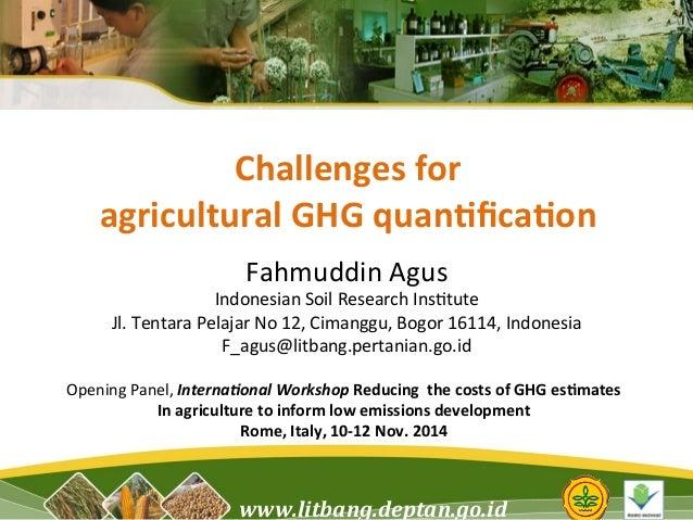 Challenges  for  agricultural  GHG  quan4fica4on  Fahmuddin  Agus  Indonesian  Soil  Research  Ins5tute  Jl.  Tentara  Pel...