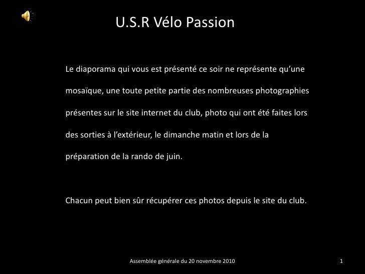 U.S.R Vélo Passion<br />1<br />Assemblée générale du 20 novembre 2010<br />Le diaporama qui vous est présenté ce soir ne r...