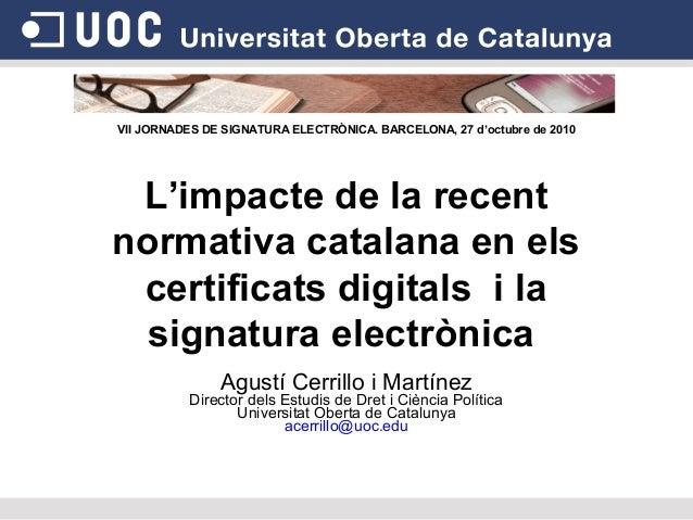 L'impacte de la recent normativa catalana en els certificats digitals i la signatura electrònica VII JORNADES DE SIGNATURA...