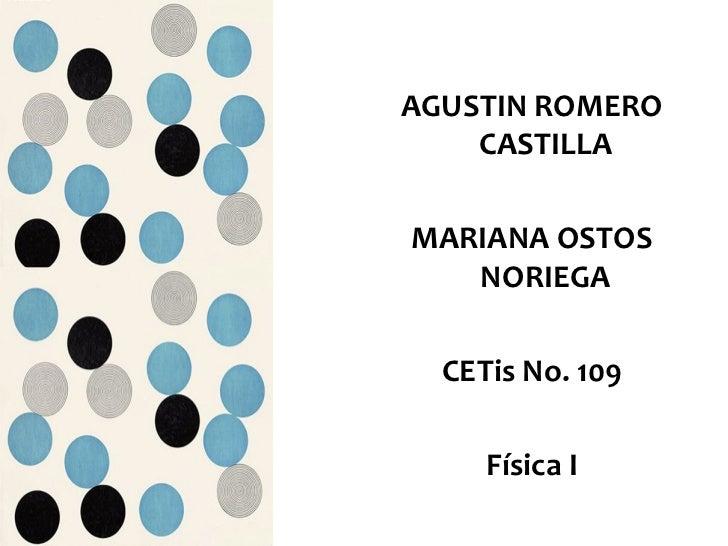 <ul><li>AGUSTIN ROMERO CASTILLA </li></ul><ul><li>MARIANA OSTOS NORIEGA </li></ul><ul><li>CETis No. 109 </li></ul><ul><li>...