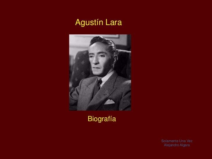 Agustín Lara   Biografía               Solamente Una Vez                Alejandro Algara