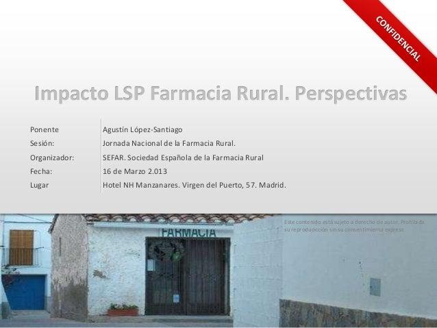 Impacto LSP Farmacia Rural. Perspectivas    Ponente        Agustín López-Santiago    Sesión:        Jornada Nacional de la...
