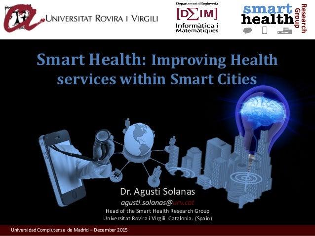 UniversidadComplutense deMadrid– December2015 Research Group SmartHealth:ImprovingHealth serviceswithinSmartCit...