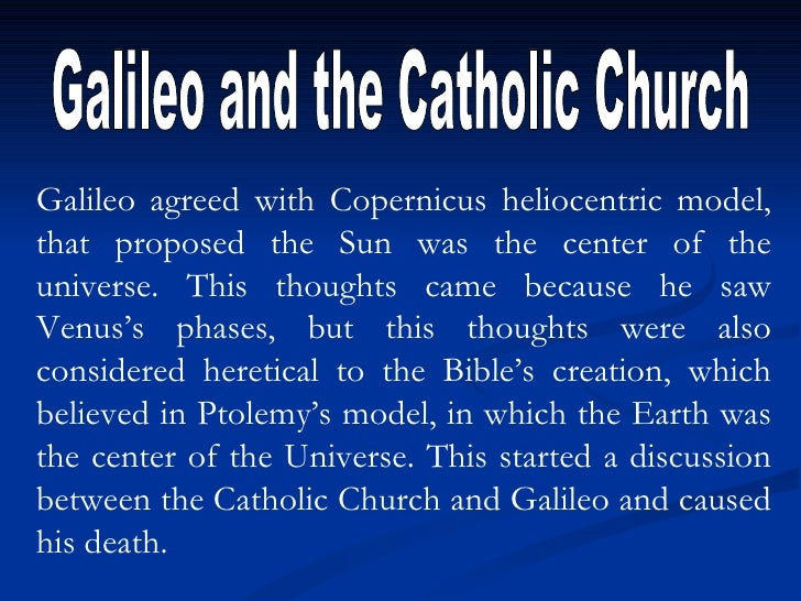 the catholic churchs view of galileo galilei Kids learn about galileo galilei's biography  in later years, the catholic church  changed their views on galileo and stated that they regretted how he was.