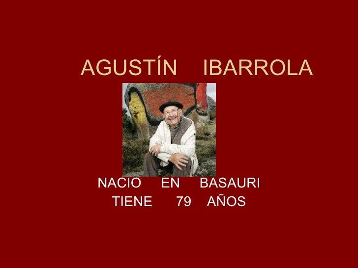 AGUSTÍN  IBARROLA NACIÒ  EN  BASAURI TIENE  79  AÑOS