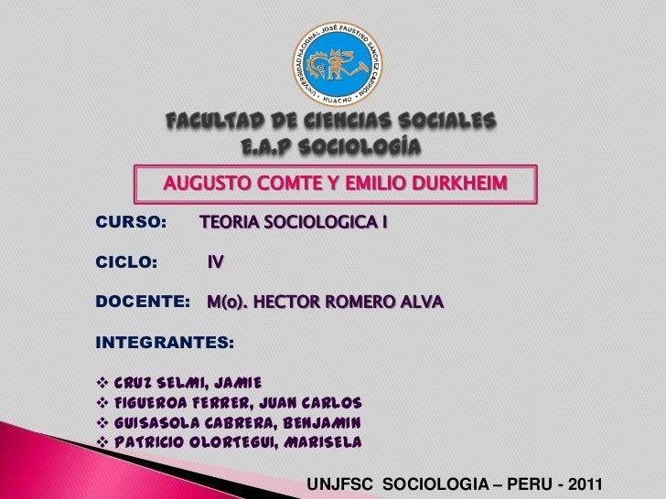 AUGUSTO COMTE Y EMILIO DURKHEIMCURSO:      TEORIA SOCIOLOGICA ICICLO:      IVDOCENTE: M(o). HECTOR ROMERO ALVAINTEGRANTES:...