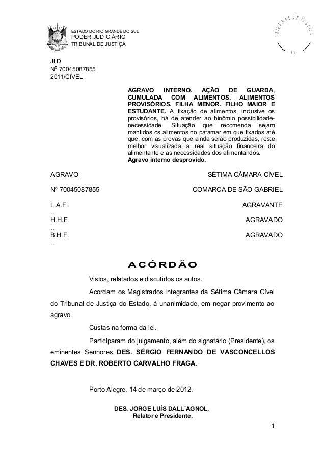 ESTADO DO RIO GRANDE DO SUL PODER JUDICIÁRIO TRIBUNAL DE JUSTIÇA TRIBU N A L D E J U STIÇA R S JLD Nº 70045087855 2011/CÍV...