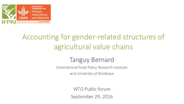 Accounting for gender-related structures of agricultural value chains Tanguy Bernard International Food Policy Research In...