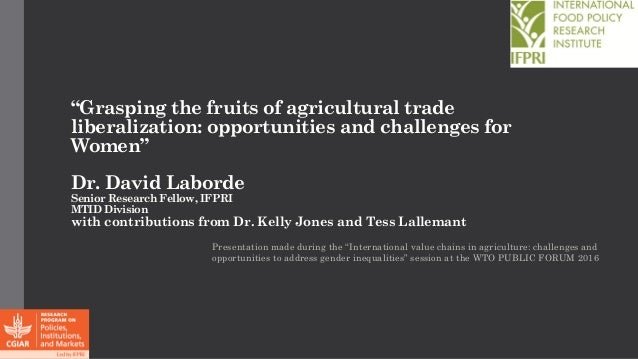 """""""Grasping the fruits of agricultural trade liberalization: opportunities and challenges for Women"""" Dr. David Laborde Senio..."""