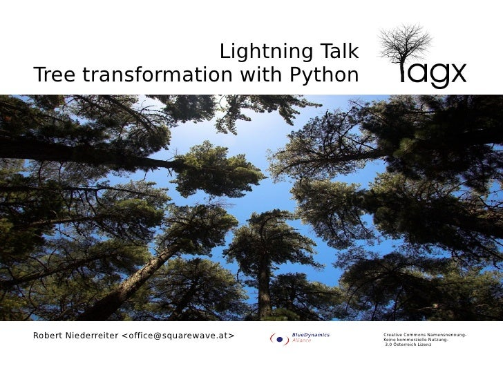 Lightning Talk Tree transformation with Python     Robert Niederreiter <office@squarewave.at>   Creative Commons Namensnen...