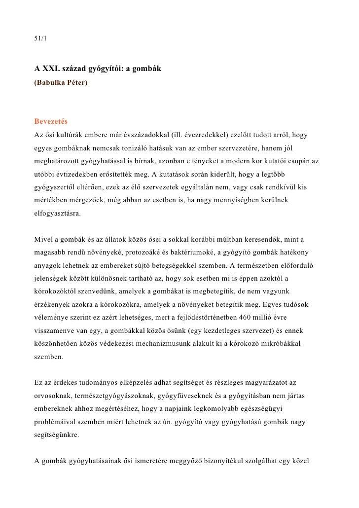 51/1A XXI. század gyógyítói: a gombák(Babulka Péter)BevezetésAz ősi kultúrák embere már évszázadokkal (ill. évezredekkel) ...