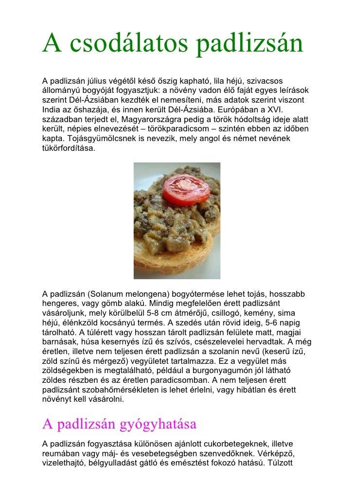 A csodálatos padlizsánA padlizsán július végétől késő őszig kapható, lila héjú, szivacsosállományú bogyóját fogyasztjuk: a...