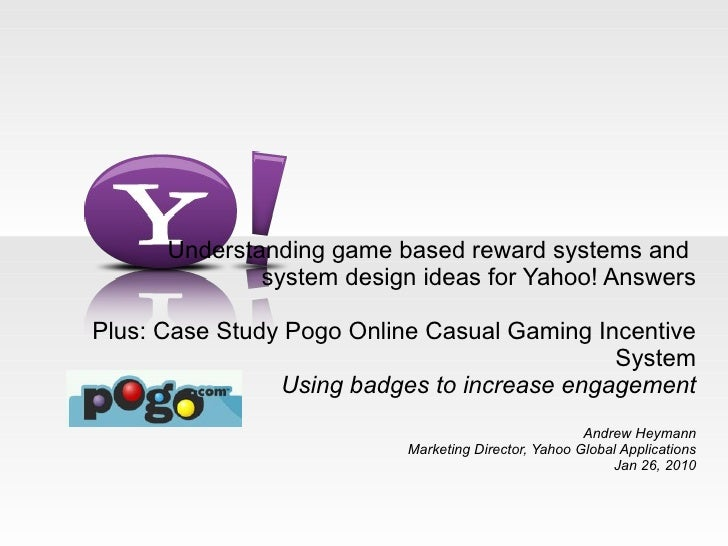 Understanding game based reward systems and  system design ideas for Yahoo! Answers   Plus: Case Study Pogo Online Casual ...