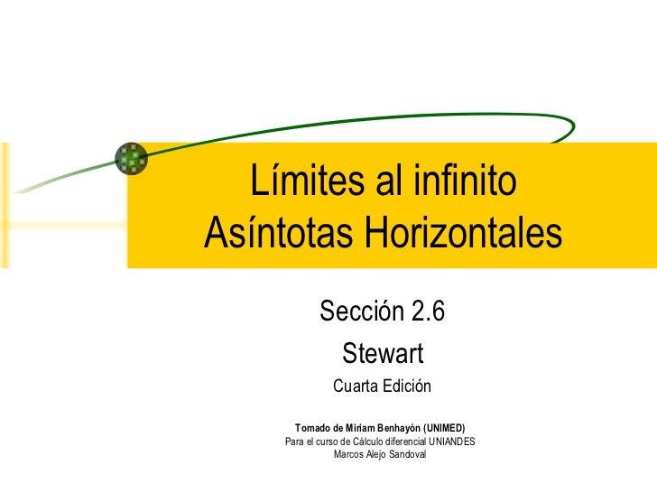 Sección 2.6 Stewart Cuarta Edición Límites al infinito Asíntotas Horizontales Tomado de Miriam Benhayón (UNIMED) Para el c...