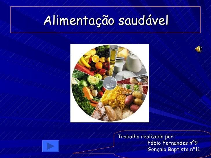 Alimentação saudável Trabalho realizado por: Fábio Fernandes nº9 Gonçalo Baptista nº11