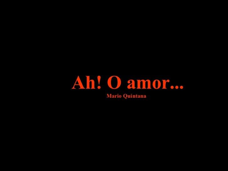 Ah! O amor... Mario Quintana