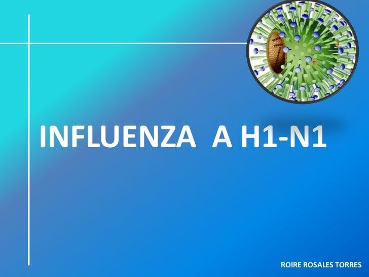 INFLUENZA A H1-N1              ROIRE ROSALES TORRES