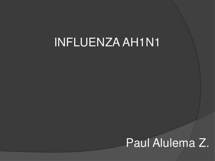 INFLUENZA AH1N1<br />Paul Alulema Z.<br />