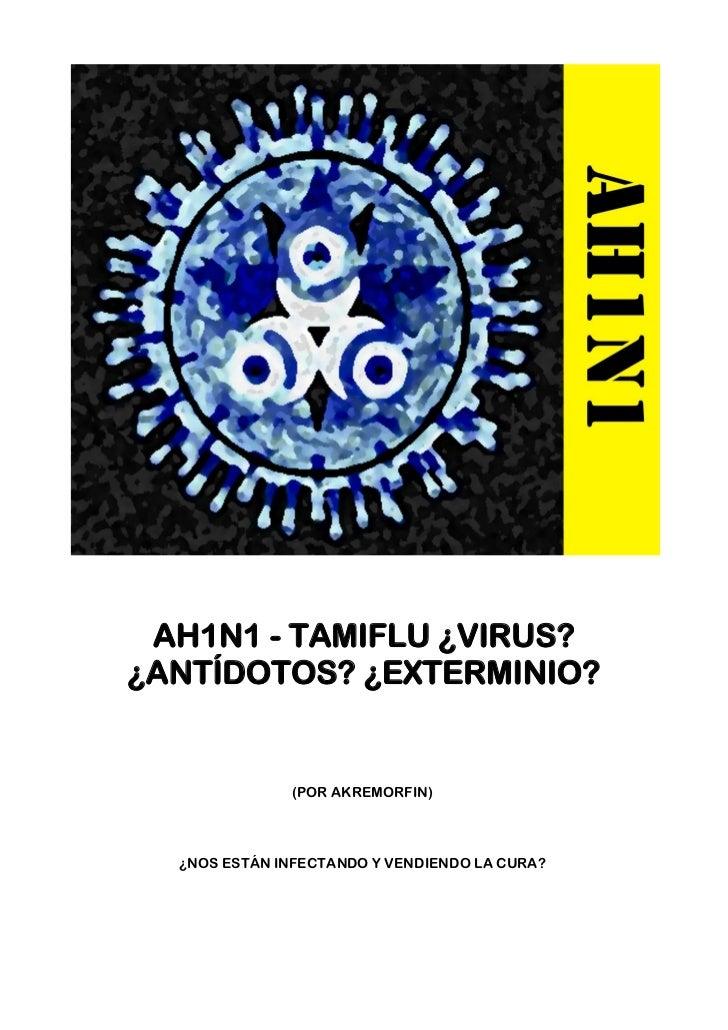 AH1N1 - TAMIFLU ¿VIRUS?¿ANTÍDOTOS? ¿EXTERMINIO?              (POR AKREMORFIN)  ¿NOS ESTÁN INFECTANDO Y VENDIENDO LA CURA?