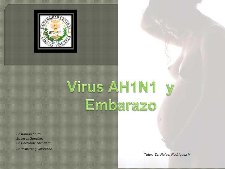 Virus AH1N1  y  Embarazo<br />Br. Ramón Coita<br />Br. Jesús González<br />Br. Geraldine Mendoza<br />Br. Yosberling Solór...
