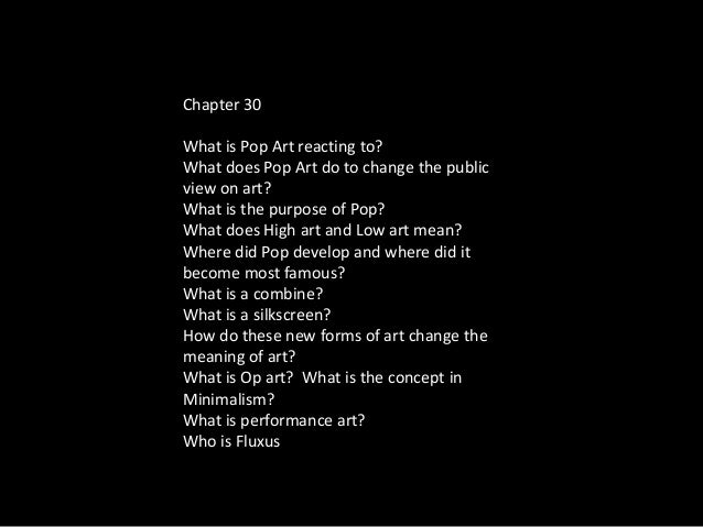 Chapter 30What is Pop Art reacting to?What does Pop Art do to change the publicview on art?What is the purpose of Pop?What...