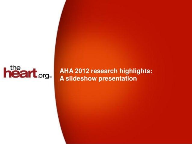 AHA 2012 research highlights:A slideshow presentation