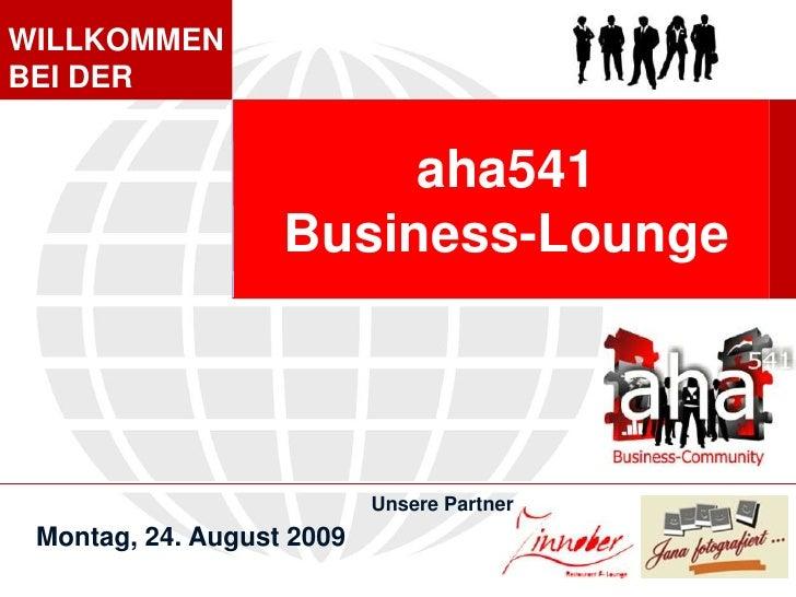 WILLKOMMEN BEI DER<br />aha541<br />Business-Lounge<br />Montag, 24. August 2009<br />