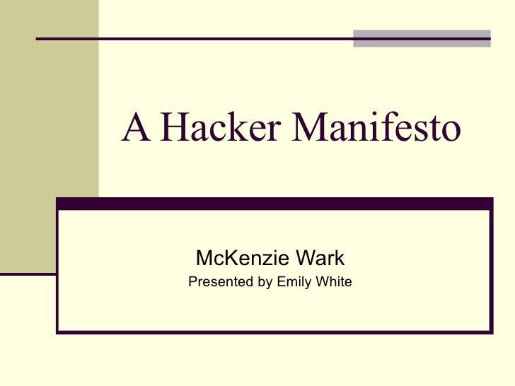 A Hacker Manifesto McKenzie Wark Presented by Emily White