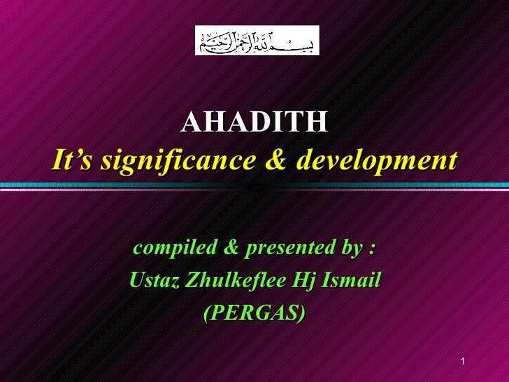 AHADITH It's significance & development compiled & presented by : Ustaz Zhulkeflee Hj Ismail (PERGAS)