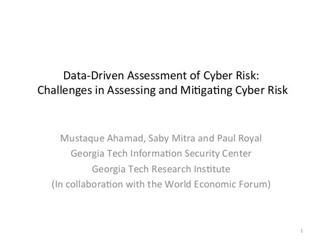 Data-­‐Driven	   Assessment	   of	   Cyber	   Risk:	    	   Challenges	   in	   Assessing	   and	   Mi;ga;ng	   Cyber	   R...
