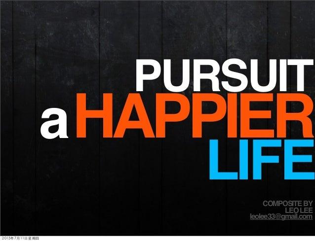 HAPPIERa LIFE PURSUIT COMPOSITEBY LEOLEE leolee33@gmail.com 2013年7月11日星期四