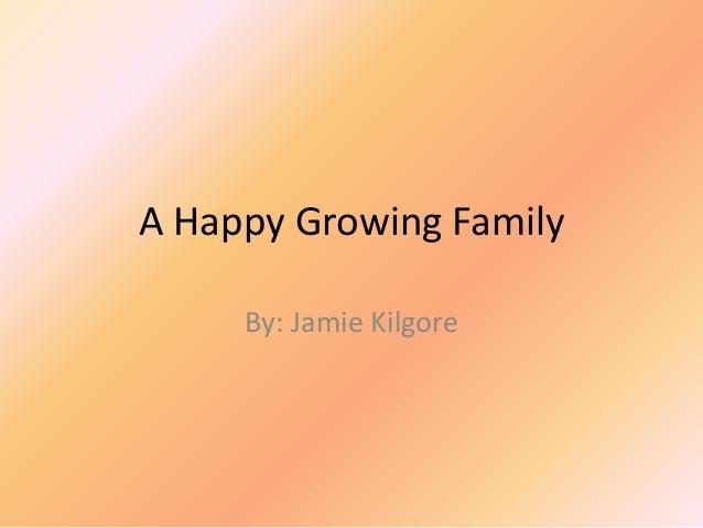 A Happy Growing Family     By: Jamie Kilgore