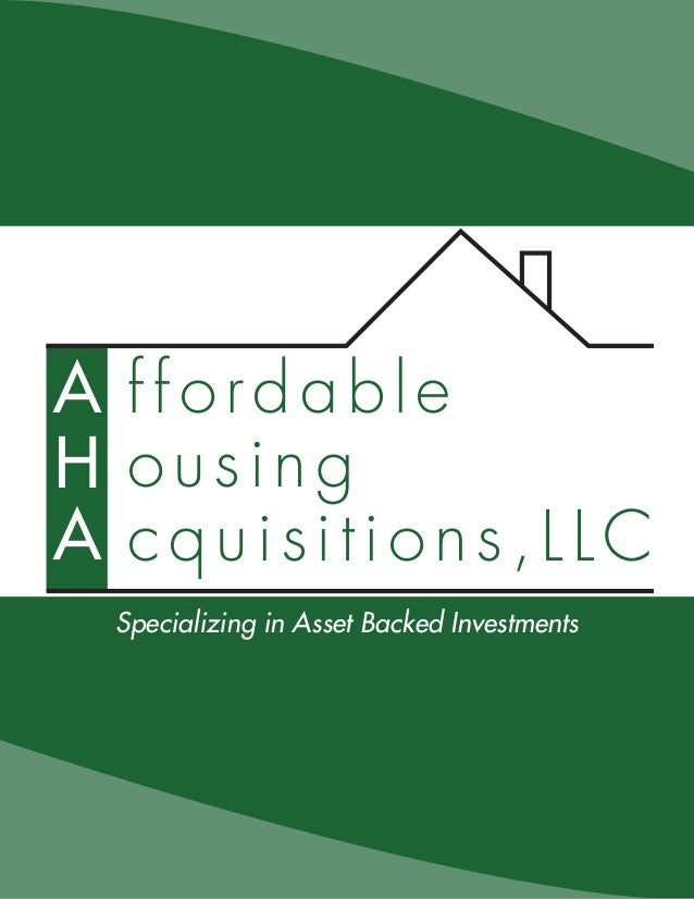 A ffordableH ousingA cquisitions,LLCS p e c i a l i z i n g i ninAsset Backed Investments      Specializing Asset Backed I...