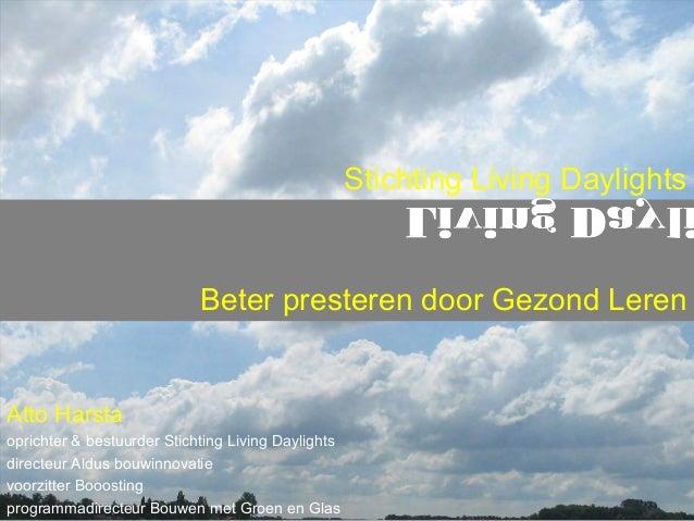 Beter presteren door Gezond Leren Atto Harsta oprichter & bestuurder Stichting Living Daylights directeur Aldus bouwinnova...