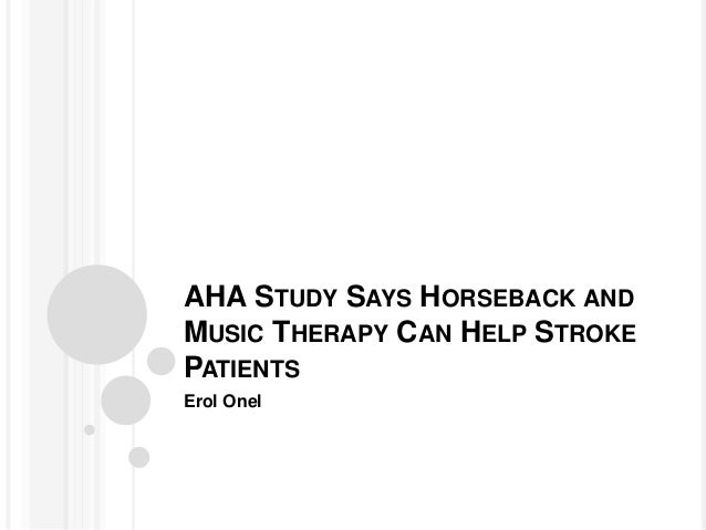 AHA STUDY SAYS HORSEBACK AND MUSIC THERAPY CAN HELP STROKE PATIENTS Erol Onel