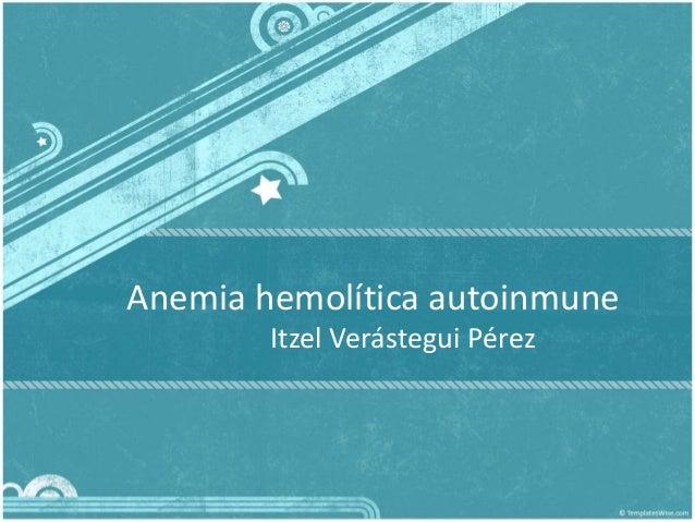 Anemia hemolítica autoinmune Itzel Verástegui Pérez