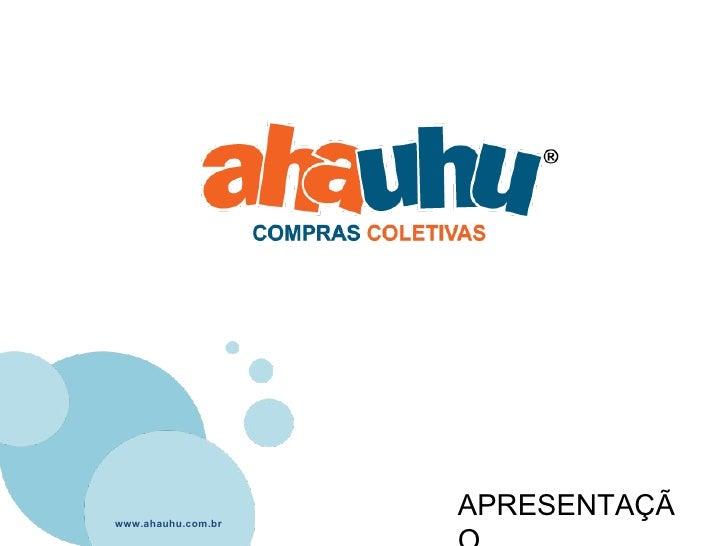 www.ahauhu.com.br APRESENTAÇÃO