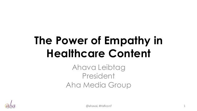 The Power of Empathy in Healthcare Content Ahava Leibtag President Aha Media Group @ahavaL	   #HxRconf	    1
