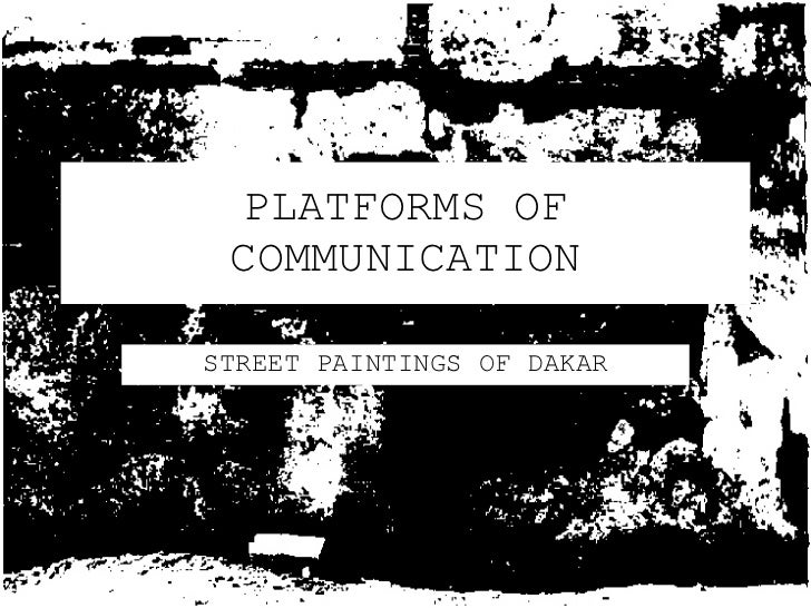 PLATFORMS OF COMMUNICATION STREET PAINTINGS OF DAKAR