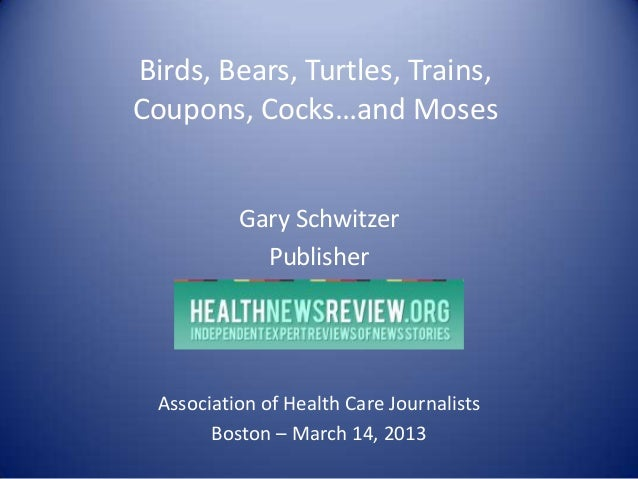 Birds, Bears, Turtles, Trains,Coupons, Cocks…and Moses           Gary Schwitzer             Publisher  Association of Heal...