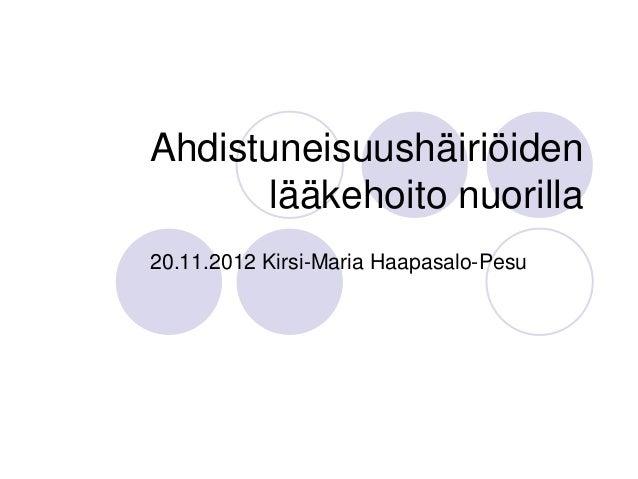 Ahdistuneisuushäiriöiden       lääkehoito nuorilla20.11.2012 Kirsi-Maria Haapasalo-Pesu